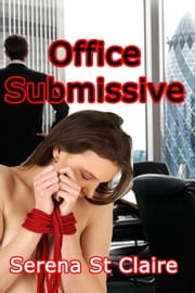 Office Submissive ebook by Serena St Claire