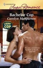 Bachelor Cop ebook by Carolyn McSparren