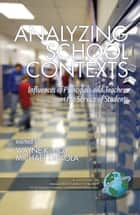 Analyzing School Contexts - Influences of Principals and Teachers in the Service of Students ebook by Wayne K. Hoy, Michael DiPaola