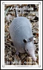 Armadillos: Animals That Wear Armor ebook by Caitlind L. Alexander