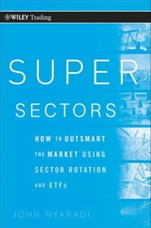 Super Sectors - How to Outsmart the Market Using Sector Rotation and ETFs ebook by John Nyaradi