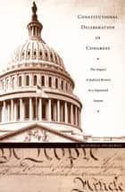 Constitutional Deliberation in Congress ebook by J. Mitchell Pickerill,Neal Devins,Mark A. Graber