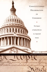 Constitutional Deliberation in Congress - The Impact of Judicial Review in a Separated System ebook by J. Mitchell Pickerill, Neal Devins, Mark A. Graber