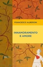 Innamoramento e amore ebook by Francesco Alberoni