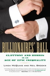 Billionaires' Ball - Gluttony and Hubris in an Age of Epic Inequality ebook by Linda McQuaig,Neil Brooks