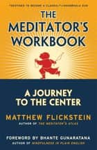 The Meditator's Workbook - A Journey to the Center ebook by Matthew Flickstein, Bhante Henepola Gunaratana