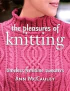 The Pleasures of Knitting ebook by Ann McCauley