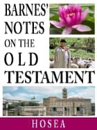 Barnes' Notes on the Old Testament-Book of Hosea ebook by Albert Barnes