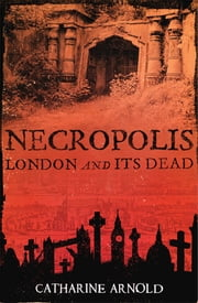 Necropolis - London and Its Dead ebook by Catharine Arnold