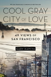 Cool Gray City of Love - 49 Views of San Francisco ebook by Gary Kamiya