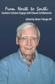 From North to South - Southern Scholars Engage with Edward Schillebeeckx ebook by Helen F. Bergin OP