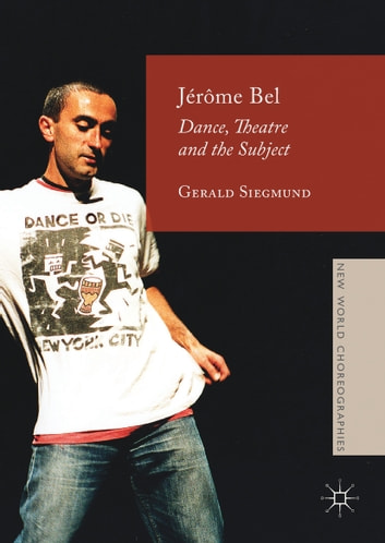 Jérôme Bel - Dance, Theatre, and the Subject ebook by Gerald Siegmund
