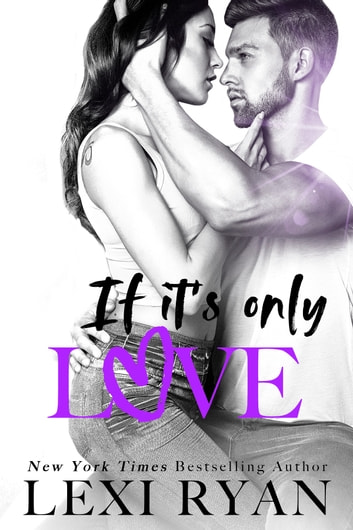 If It's Only Love ebook by Lexi Ryan