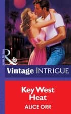 Key West Heat (Mills & Boon Vintage Intrigue) ebook by Alice Orr