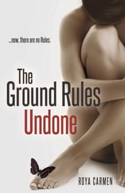 The Ground Rules: Undone (Book 3) ebook by Roya Carmen