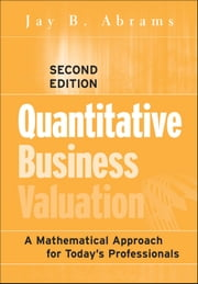 Quantitative Business Valuation - A Mathematical Approach for Today's Professionals ebook by Jay B. Abrams