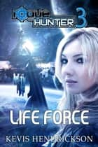Rogue Hunter: Life Force ebook by Kevis Hendrickson