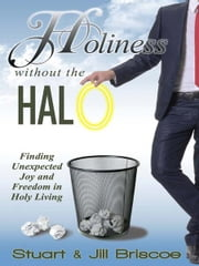 Holiness Without the Halo - Finding Unexpected Joy and Freedom in Holy Living ebook by Stuart Briscoe,Jill Briscoe