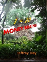 1=20 Money Brains ebook by Jeffrey Day Sr