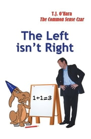 The Left Isn't Right ebook by T. J. O'Hara