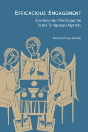 Efficacious Engagement - Sacramental Participation in the Trinitarian Mystery ebook by Kimberly Hope Belcher,Nathan D. Mitchell