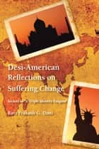Desi-American Reflections on Suffering Change ebook by Ravi Prakash G. Dani