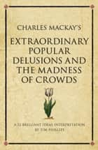 Charles Mackay's Extraordinary Popular Delusions and the Madness of Crowds ebook by Tim Phillips