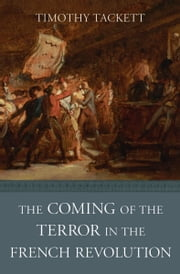 The Coming of the Terror in the French Revolution ebook by Timothy Tackett