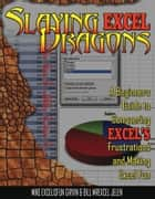 Slaying Excel Dragons ebook by Mike Girvin,Bill Jelen