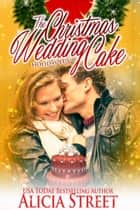 The Christmas Wedding Cake ebook by Alicia Street