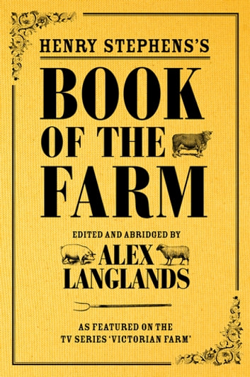 Henry Stephens's Book of the Farm - concise and revised edition ebook by Alex Langlands