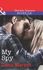 My Spy (Mills & Boon Intrigue) (HQ: Texas, Book 2) ebook by Dana Marton