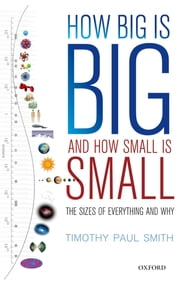 How Big is Big and How Small is Small - The Sizes of Everything and Why ebook by Timothy Paul Smith