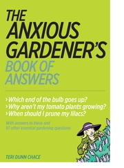 The Anxious Gardener's Book of Answers ebook by Teri Dunn Chace