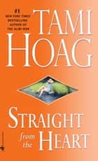 Straight from the Heart - A Novel ebook by Tami Hoag