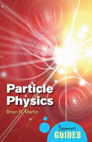 Particle Physics - A Beginner's Guide ebook by Brian R. Martin
