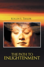 The Path to Enlightenment ebook by Kollin L. Taylor