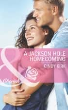 A Jackson Hole Homecoming (Mills & Boon Cherish) (Rx for Love, Book 9) ebook by Cindy Kirk