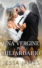 Una Vergine Per Il Miliardario ebook by Jessa James