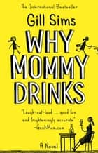 Why Mommy Drinks ebook by Gill Sims