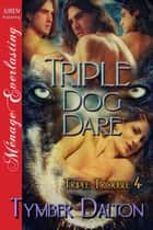 Triple Dog Dare ebook by Tymber Dalton