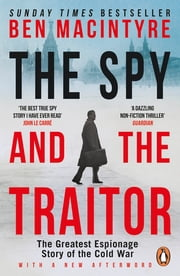 The Spy and the Traitor - The Greatest Espionage Story of the Cold War ebook by Ben MacIntyre