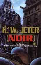 Noir ebook by K. W. Jeter