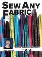 Sew Any Fabric: A Quick Reference to Fabrics from A to Z ebook by Claire Shaeffer