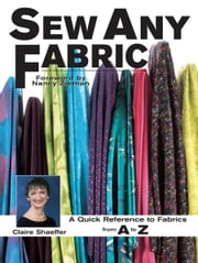 Sew Any Fabric: A Quick Reference to Fabrics from A to Z - A Quick Reference to Fabrics from A to Z ebook by Claire Shaeffer