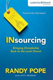Insourcing - Bringing Discipleship Back to the Local Church ebook by Chip Ingram,Randy Pope,Kitti Murray