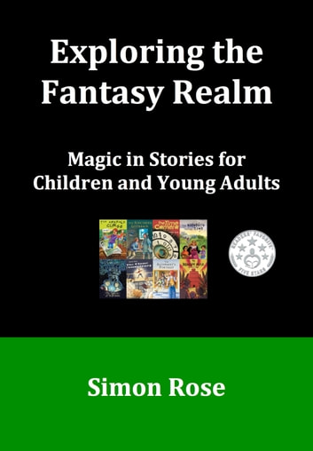 Exploring the Fantasy Realm: Magic in Stories for Children and Young Adults ebook by Simon Rose