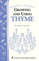Growing and Using Thyme - Storey's Country Wisdom Bulletin A-180 ebook by Michelle Gillett