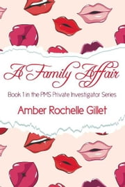 A Family Affair (The PMS Private Investigator Series #1) ebook by Amber Rochelle Gillet