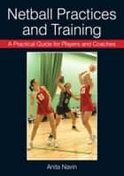 Netball Practices and Training ebook by Anita Navin